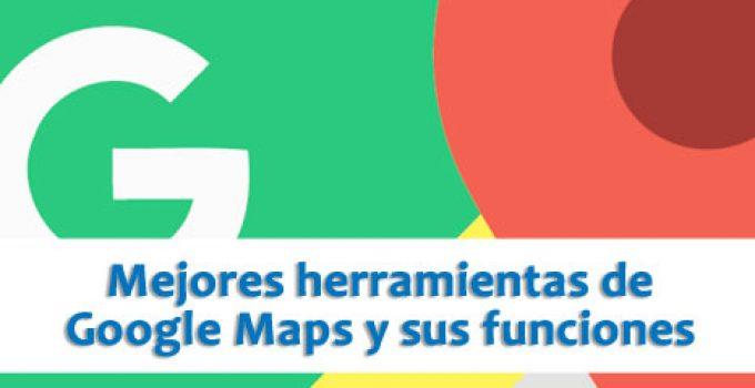 Mejores herramientas de Google Maps y sus funciones