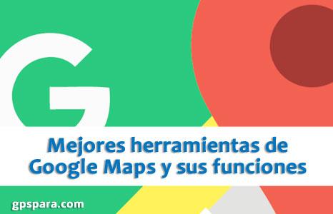Mejores herramientas funciones de Google Maps