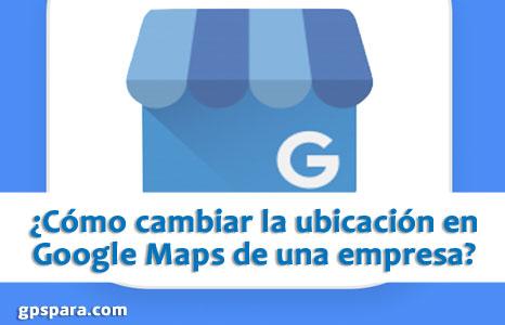 Cómo cambiar la ubicación en Google Maps de una empresa