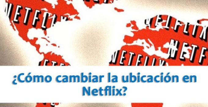 ¿Cómo cambiar la ubicación en Netflix gratis?