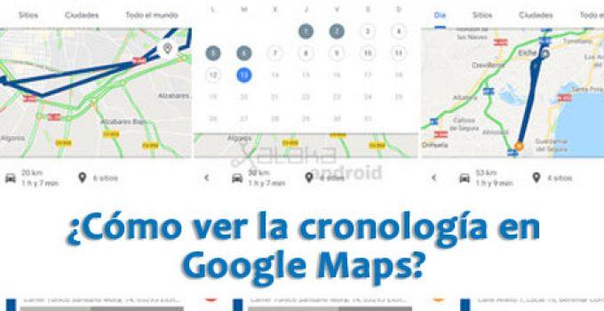 ¿Cómo ver la cronología en Google Maps?